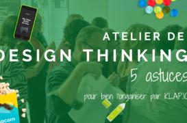 Atelier Design Thinking - 5 astuces pour organiser le vôtre