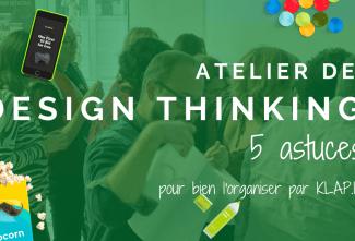 Atelier Design Thinking – 5 astuces pour organiser le vôtre